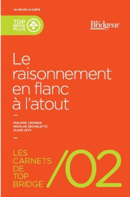 CARNETS DE TOP BRIDGE 2 - LE RAISONNEMENT EN FLANC A L'ATOUT